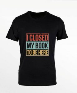 Hot I closed my book to be here vintage shirt 1 1 247x296 - Hot I closed my book to be here vintage shirt