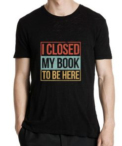 Hot I closed my book to be here vintage shirt 2 1 247x296 - Hot I closed my book to be here vintage shirt