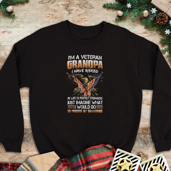 Hot I'm a veteran grandpa i have risked my life to protect strangers shirt