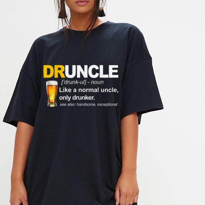 cae7247b2180 Hot Like A Normal Uncle Only Drunker Druncle Definition shirt 3 1 510x510 -  Hot Like