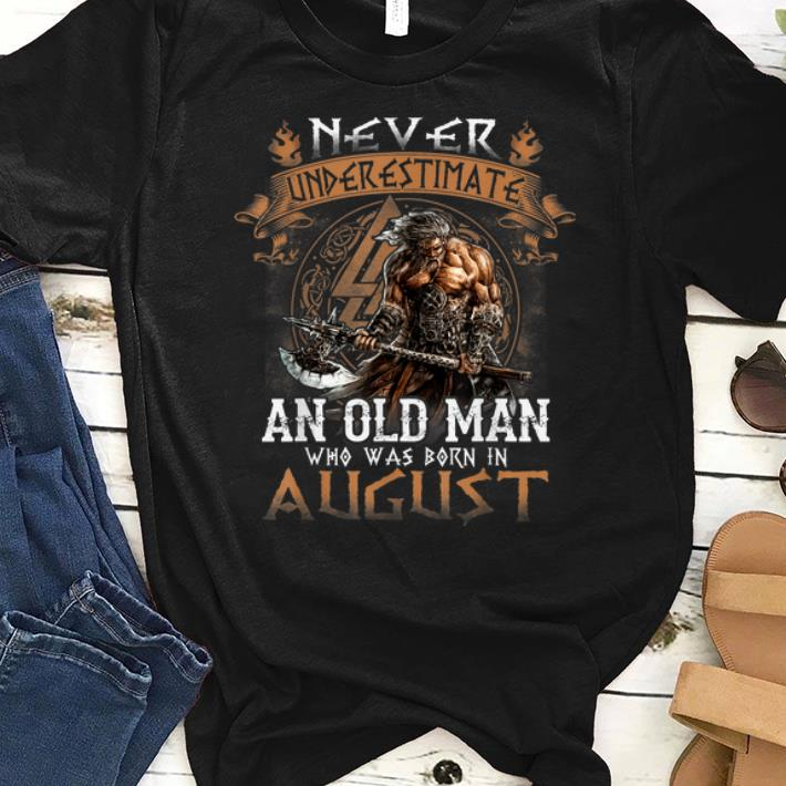 Hot Never Underestimate An Old Man Who Was Born In August shirt