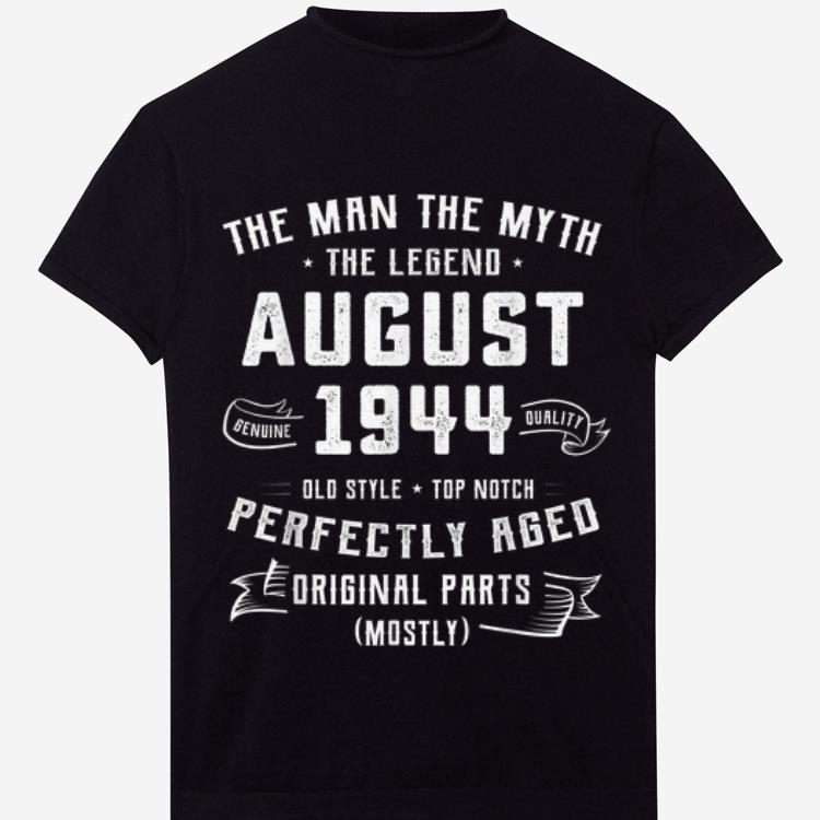 Hot The Man Myth Legend August 1944 Birthday 75 Years Old shirt