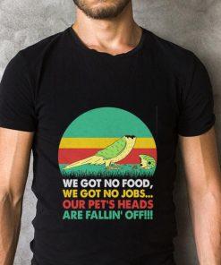 Hot We got no food we got no jobs our pet s heads are fallin off shirt 2 1 247x296 - Hot We got no food we got no jobs our pet's heads are fallin' off shirt