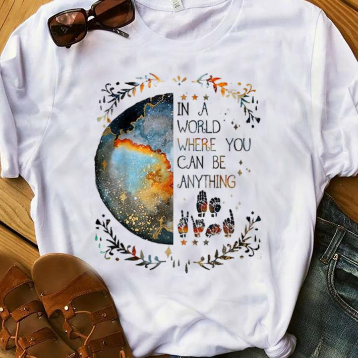 NIce In A World Where You Can Be Anything Be Kind Sign Language shirt