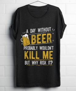 Nice A Day With Out Beer Wont Kill Me Beer Lovers shirt 1 1 247x296 - Nice A Day With Out Beer Wont Kill Me Beer Lovers shirt