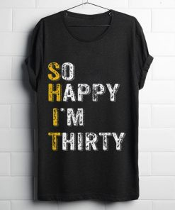 Nice So Happy Im Thirty Funny 30th Birthday Gift shirt 1 1 247x296 - Nice So Happy Im Thirty Funny 30th Birthday Gift shirt