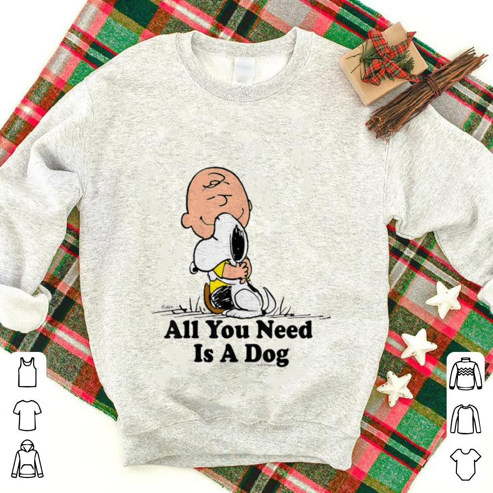 Nice price Snoopy And Peanut Hugging Together All You Need Is A Dog shirt