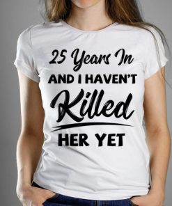 Official 25th Wedding Anniversary I Haven t Killed Her Yet shirt 1 1 247x296 - Official 25th Wedding Anniversary I Haven't Killed Her Yet shirt