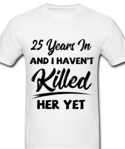 Official 25th Wedding Anniversary I Haven t Killed Her Yet shirt 2 1 247x296 - Official 25th Wedding Anniversary I Haven't Killed Her Yet shirt