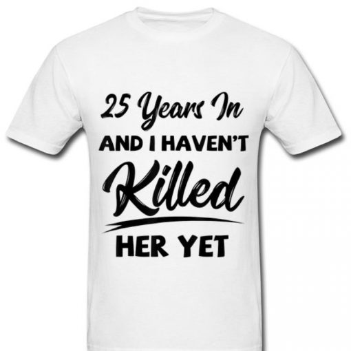 Official 25th Wedding Anniversary I Haven t Killed Her Yet shirt 2 1 510x510 - Official 25th Wedding Anniversary I Haven't Killed Her Yet shirt