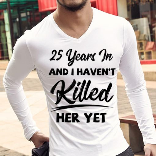 Official 25th Wedding Anniversary I Haven t Killed Her Yet shirt 3 1 510x510 - Official 25th Wedding Anniversary I Haven't Killed Her Yet shirt