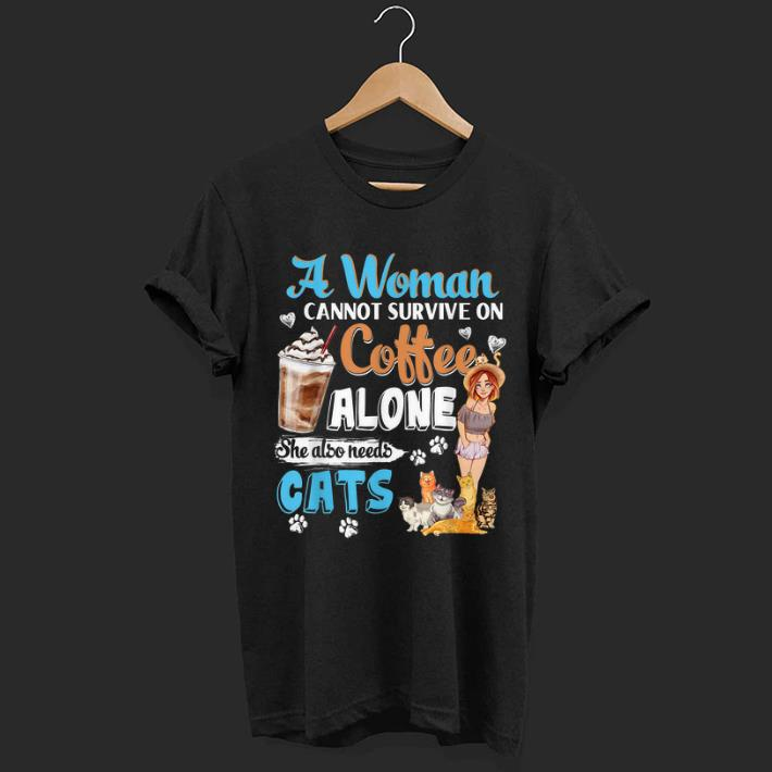 Official A Woman Cant Survive On Coffee Alone She Alos Needs Cats shirt