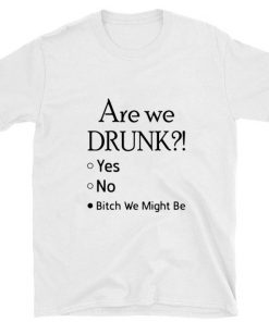 Official Are we drunk yes no bitch we might be shirt 1 1 247x296 - Official Are we drunk yes no bitch we might be shirt