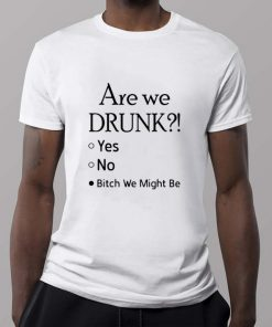 Official Are we drunk yes no bitch we might be shirt 2 1 247x296 - Official Are we drunk yes no bitch we might be shirt