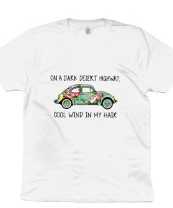 Official Flowers car on a dark desert highway cool wind in my hair shirt 1 1 247x296 - Official Flowers car on a dark desert highway cool wind in my hair shirt