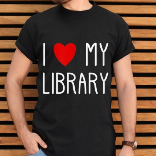 Official I Love My Library For Book Lovers Librarian Gifts shirt 2 1 510x510 - Official I Love My Library For Book Lovers Librarian Gifts shirt