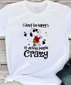 Official Snoopy and Woodstock just be happy it drives people crazy shirt 1 1 247x296 - Official Snoopy and Woodstock just be happy it drives people crazy shirt