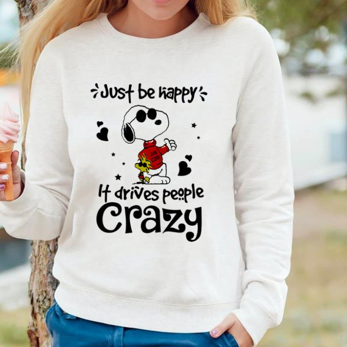Official Snoopy and Woodstock just be happy it drives people crazy shirt