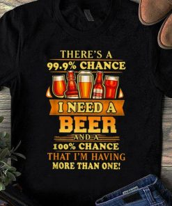 Official Theres A 99 9 Chance I Need A Beer Drinking shirt 1 1 247x296 - Official Theres A 99,9% Chance I Need A Beer Drinking shirt