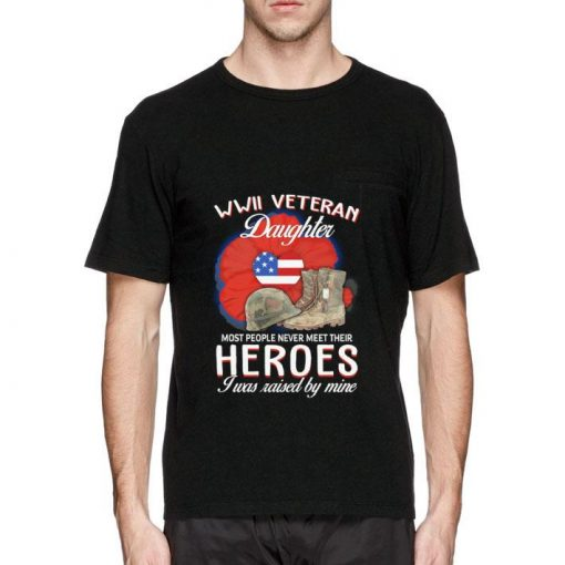 Official WWII Veteran daughter most people never meet their heroes shirt 2 1 510x510 - Official WWII Veteran daughter most people never meet their heroes shirt