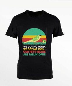 Official We got no food we got no jobs our pet s heads are fallin off shirt 1 1 247x296 - Official We got no food we got no jobs our pet's heads are fallin' off shirt