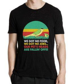 Official We got no food we got no jobs our pet s heads are fallin off shirt 2 1 247x296 - Official We got no food we got no jobs our pet's heads are fallin' off shirt