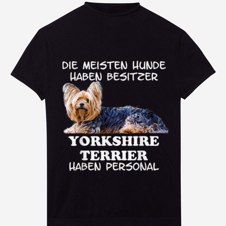 Original Die Meisten Yorkshire Terrier Haben Personal Damen Herren shirt