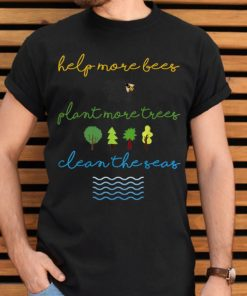 Original Help More Bees Plant More Trees Clean The Seas Save The World Save Our Life shirt 2 1 247x296 - Original Help More Bees Plant More Trees Clean The Seas Save The World Save Our Life shirt