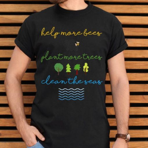 Original Help More Bees Plant More Trees Clean The Seas Save The World Save Our Life shirt 2 1 510x510 - Original Help More Bees Plant More Trees Clean The Seas Save The World Save Our Life shirt