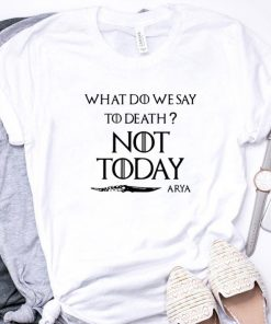 Original What do we say to death not today Arya Game Of Thrones shirt 1 1 247x296 - Original What do we say to death not today Arya Game Of Thrones shirt