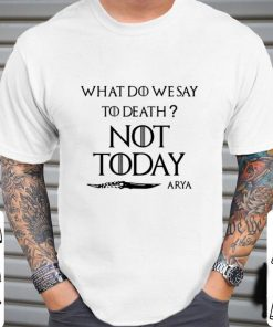 Original What do we say to death not today Arya Game Of Thrones shirt 2 1 247x296 - Original What do we say to death not today Arya Game Of Thrones shirt