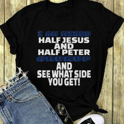 Premium I Am Mixed Half Jesus And Half Peter Runup And See What Side You Get shirt 3 1 510x510 - Premium I Am Mixed Half Jesus And Half Peter Runup And See What Side You Get shirt