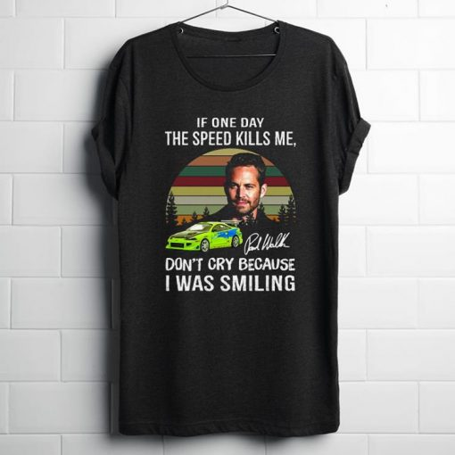 Premium Paul Walker If One Day The Speed Kills Me Fast And Furious shirt 1 1 510x510 - Premium Paul Walker If One Day The Speed Kills Me Fast And Furious shirt