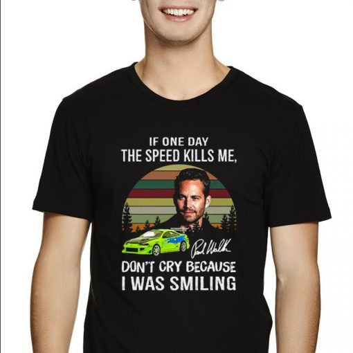 Premium Paul Walker If One Day The Speed Kills Me Fast And Furious shirt 2 1 510x510 - Premium Paul Walker If One Day The Speed Kills Me Fast And Furious shirt