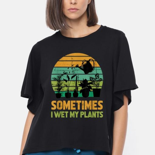 Premium Sometimes I Wet My Plants Gardening shirt 3 1 510x510 - Premium Sometimes I Wet My Plants Gardening shirt