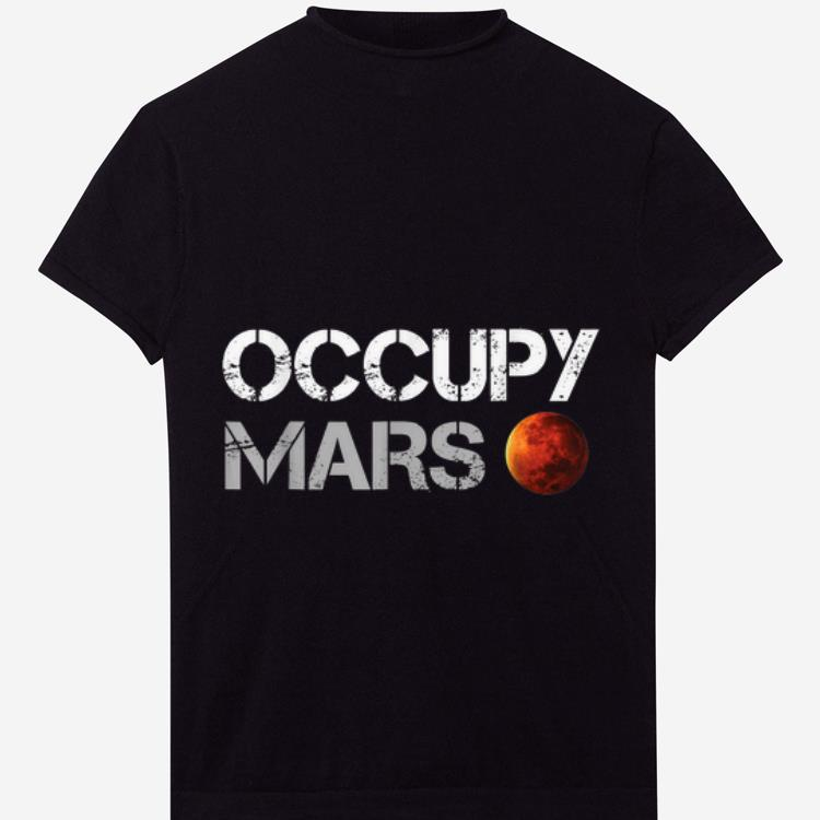 Pretty Occupy Mars Could Be The Next Landing Aggressive shirt
