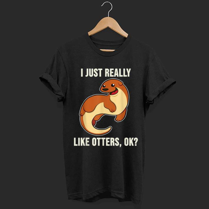 Top I Just Really Like Otters - Otter Lover shirt