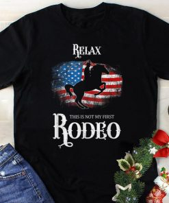 Top Relax Not My First Rodeo Horse Riding American Flagguy tee 1 1 247x296 - Top Relax Not My First Rodeo Horse Riding American Flagguy tee