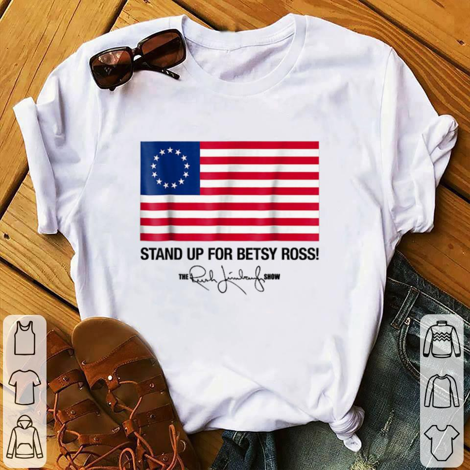 Top Stand Up For Betsy Ross Flag The Rush Limbaugh Show Signature shirt
