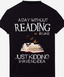 Awesome A Day Without Reading Is Like Just Kidding I Have No Idea shirt 1 1 247x296 - Awesome A Day Without Reading Is Like Just Kidding I Have No Idea shirt