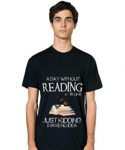 Awesome A Day Without Reading Is Like Just Kidding I Have No Idea shirt 2 1 247x296 - Awesome A Day Without Reading Is Like Just Kidding I Have No Idea shirt