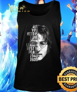 Awesome All you need is love John Lennon rest in peace 1940 1980 shirt 2 1 247x296 - Awesome All you need is love John Lennon rest in peace 1940 1980 shirt