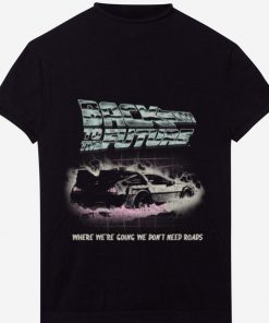 Awesome Back To The Future Where We re Going We Don t Need Roads shirt 1 1 247x296 - Awesome Back To The Future Where We're Going We Don't Need Roads shirt