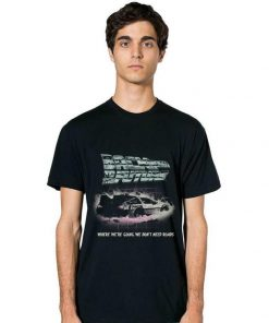 Awesome Back To The Future Where We re Going We Don t Need Roads shirt 2 1 247x296 - Awesome Back To The Future Where We're Going We Don't Need Roads shirt