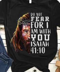 Awesome Jesus Religious Do Not Fear For I Am With You Isaiah 41 10 shirt 1 1 247x296 - Awesome Jesus Religious Do Not Fear For I Am With You Isaiah 41 10 shirt