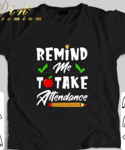 Awesome Remind me to take attendance shirt 1 1 247x296 - Awesome Remind me to take attendance shirt