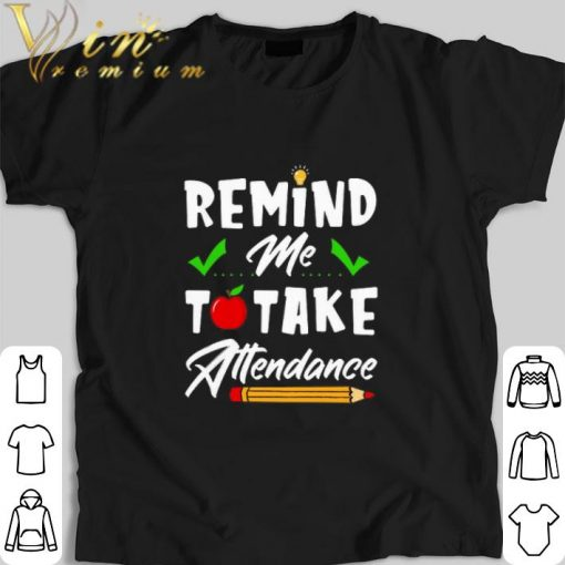 Awesome Remind me to take attendance shirt 1 1 510x510 - Awesome Remind me to take attendance shirt