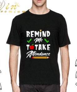 Awesome Remind me to take attendance shirt 2 1 247x296 - Awesome Remind me to take attendance shirt