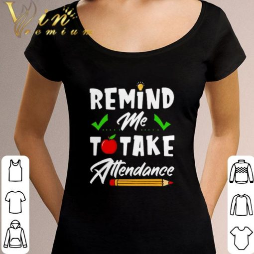 Awesome Remind me to take attendance shirt 3 1 510x510 - Awesome Remind me to take attendance shirt