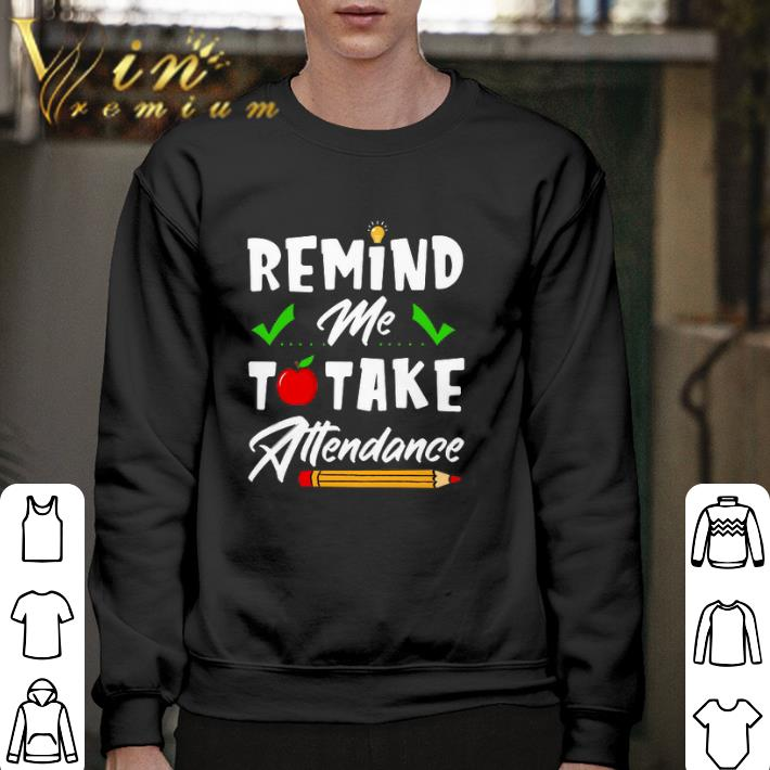 Awesome Remind me to take attendance shirt